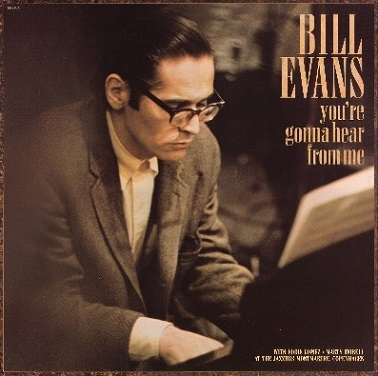 Bill Evans Youre Gonna Hear From Me
